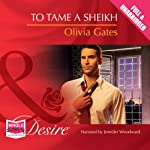 To Tame a Sheikh (       UNABRIDGED) by Olivia Gates Narrated by Jennifer Woodward