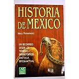 Historia de MÉxico. Un recorrido desde los tiempos prehistoricos hasta la epoca actual