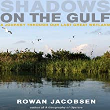 Shadows on the Gulf: A Journey Through Our Last Great Wetland (       UNABRIDGED) by Rowan Jacobsen Narrated by Kevin Young
