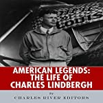 American Legends: The Life of Charles Lindbergh |  Charles River Editors