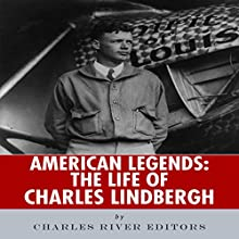 American Legends: The Life of Charles Lindbergh (       UNABRIDGED) by Charles River Editors Narrated by Tom Lennon
