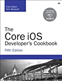 The Core iOS Developer's Cookbook (5th Edition) (Developer's Library)