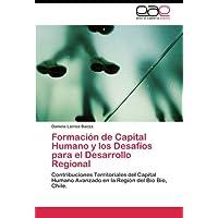 Formación de Capital Humano y los Desafíos para el Desarrollo Regional: Contribuciones Territoriales del Capital...