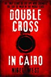 Double Cross in Cairo: The True Untold Story of the Spy Who Changed the Tide of War in the Middle East