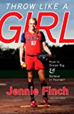 img - for Throw Like a Girl: How to Dream Big & Believe in Yourself book / textbook / text book