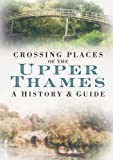 Crossing Places of the Upper Thames: A History & Guide