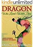 Dragon Who Loved Water Lilies, The (Lunch Break Funnies, Humor Books Series Book 6)