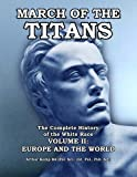 March of the Titans: The Complete History of the White Race: Volume II: Europe and the World (Volume 2)