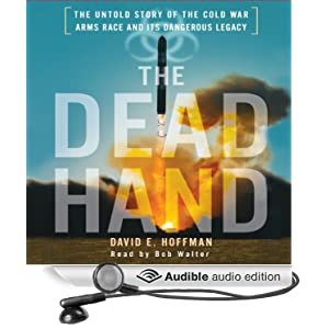 The Dead Hand - The Untold Story of the Cold War Arms Race and Its Dangerous Legacy - David E. Hoffman
