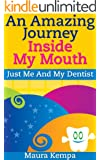 An Amazing Journey Inside My Mouth. Just Me And My Dentist. A Kids Book About Their First Trip To The Dentist (English Edition)