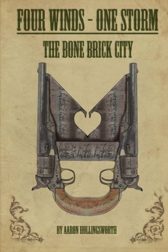 Book: Four Winds - One Storm - The Bone Brick City by Aaron Hollingsworth