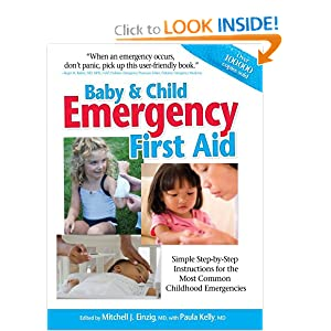 Baby & Child Emergency First Aid: Simple Step-By-Step Instructions for the Most Common Childhood Emergencies by Mitchell J. Einzing  MD