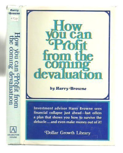 How you can Profit from the coming devaluation: Harry Browne: 9780870000737: Amazon.com: Books