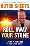 Dutch Sheets Roll Away Your Stone: Living in the Power of the Risen Christ