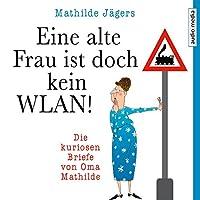Eine alte Frau ist doch kein WLAN! Die kuriosen Briefe von Oma Mathilde Hörbuch