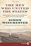 The Men Who United the States LP: America's Explorers, Inventors, Eccentrics and Mavericks, at the Creation of One Nation, Indivisible (0062278517) by Winchester, Simon