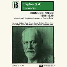 Sigmund Freud, 1856 - 1939 (Dramatised): Explorers and Pioneers, Volume Four (       ABRIDGED) by Steven Fuller Narrated by Clifford Rose, David Graham, Gary Hope