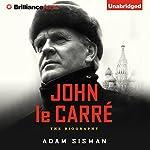 John le Carré: The Biography   Adam Sisman
