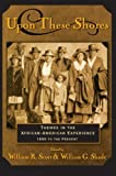 Upon these Shores: Themes in the African-American Experience 1600 to the Present: Themes in the African-American Experience from the Seventeenth Century to the Present