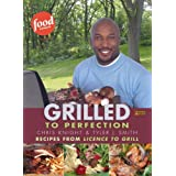 "Grilled to Perfection: Recipes from License to Grillvon ""Chris Knight"""