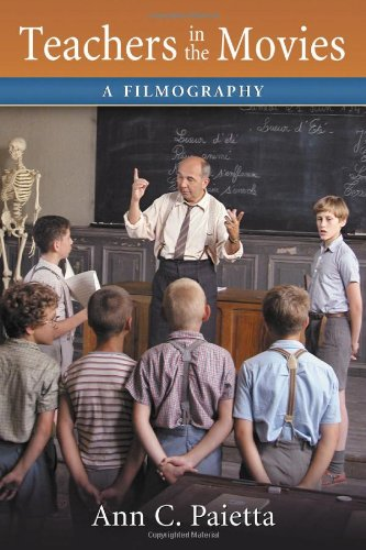 Teachers In The Movies: A Filmography Of Depictions Of Grade School, Preschool And Day Care Educators, 1890S To The Present