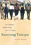 Examining Tuskegee: The Infamous Syphilis Study and Its Legacy (The John Hope Franklin Series in African American History and Culture)