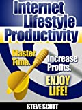 Internet Lifestyle Productivity: Master Time. Increase Profits. Enjoy Life!