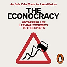 The Econocracy: On the Perils of Leaving Economics to the Experts | Livre audio Auteur(s) : Joe Earle, Cahal Moran, Zach Ward-Perkins Narrateur(s) : Jonathan Keeble