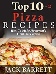 TOP 10+2 Pizza Recipes: How To Make Homemade Gourmet Pizzas!