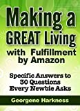 img - for Making a GREAT Living with Fulfillment by Amazon: Specific Answers to 30 Questions Every Newbie Asks book / textbook / text book