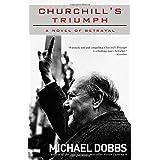 Churchill's Triumph: A Novel of Betrayal ~ Michael Dobbs