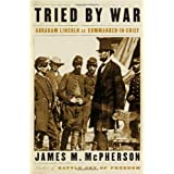 Tried by War: Abraham Lincoln as Commander in Chiefby James M. McPherson