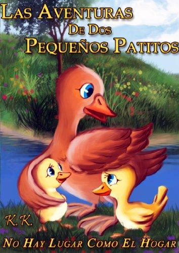 Las Aventuras De Dos Pequeños Patitos - '' No Hay Lugar Como El Hogar'' (libro I) (Spanish Edition)