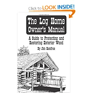 The Log Home Owners Manual: A Guide To Protecting And Restoring Exterior Wood Jim Renfroe