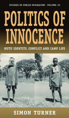 Politics of Innocence: Hutu Identity, Conflict and Camp Life (Forced Migration) (Studies in Forced Migration)