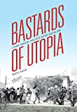 Bastards of Utopia: Living Radical Politics after Socialism (Global Research Studies)