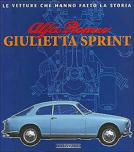 Alfa Romeo Giulietta Sprint (Le Vetture Che Hanno Fatto La Storia) Giancarlo Catarsi