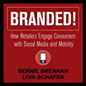 Branded!: How Retailers Engage Consumers with Social Media and Mobility | [Bernie Brennan, Lori Schafer]