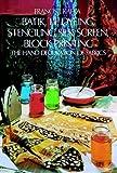 Batik, Tie Dyeing, Stenciling, Silk Screen, Block Printing: The Hand Decoration of Fabrics