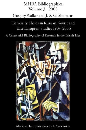 University Theses in Russian, Soviet and East European Studies, 1907-2006: A Centennial Bibliography of Research in the British Isles (Modern Humanities Research Association Bibliographies)