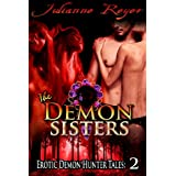 The Demon Sisters (Paranormal Menage Erotica) (Erotic Demon Hunter Tales)by Julianne Reyer