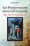 echange, troc Jacques Rolland - Les Francs-Maçons dans la révolution Française