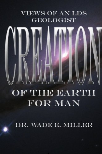 Creation of the Earth for Man: Views of an LDS Geologist PDF