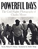 Powerful Days: Civil Rights Photography Charles Moore (Modern and Contemporary Poetics) (0817311521) by Moore, Charles