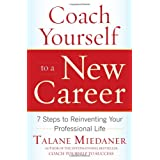 Coach Yourself to a New Career: 7 Steps to Reinventing Your Professional Lifeby Talane Miedaner