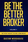 Be the Better Broker, Volume 1: So Yo...