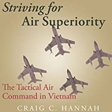 Striving for Air Superiority: The Tactical Air Command in Vietnam Audiobook by Craig C. Hannah Narrated by John Chester