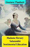 Image of Madame Bovary + Salammbô + Sentimental Education (3 Unabridged Classics)