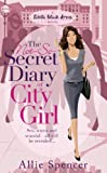 Allie Spencer The Not-so-secret Diary of a City Girl: Sex, scams and scandal - all be revealed (Little Black Dress)