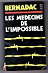 Les médecins de l'impossible par Bernadac